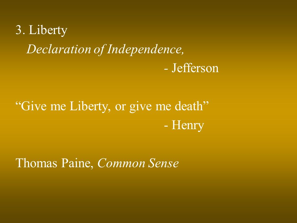 "3. Liberty Declaration of Independence, - Jefferson ""Give me Liberty, or give me death"" - Henry Thomas Paine, Common Sense"