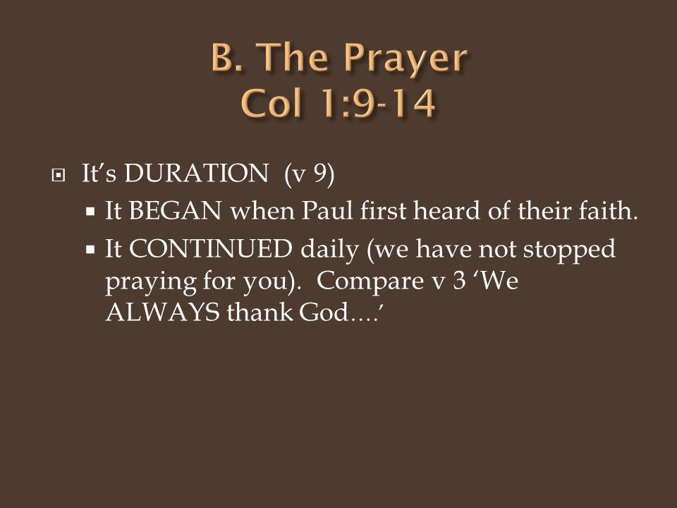  It's DURATION (v 9)  It BEGAN when Paul first heard of their faith.