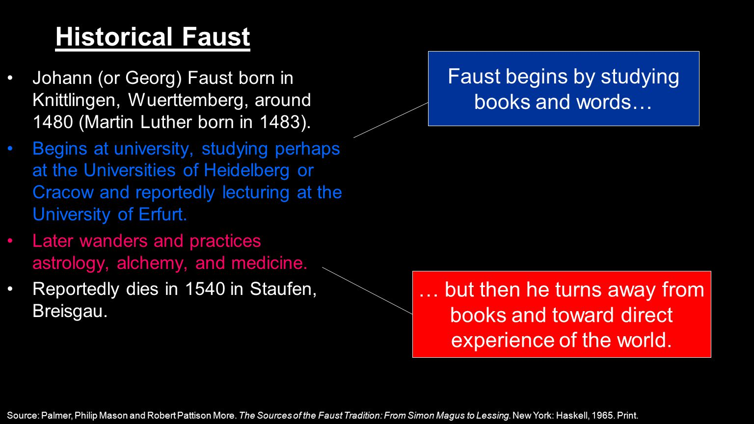 Faust begins by studying books and words… … but then he turns away from books and toward direct experience of the world.