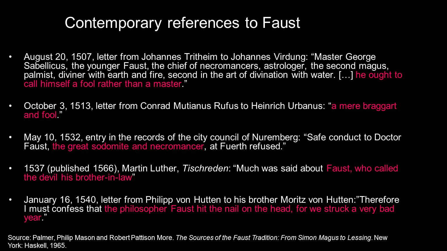 Contemporary references to Faust August 20, 1507, letter from Johannes Tritheim to Johannes Virdung: Master George Sabellicus, the younger Faust, the chief of necromancers, astrologer, the second magus, palmist, diviner with earth and fire, second in the art of divination with water.