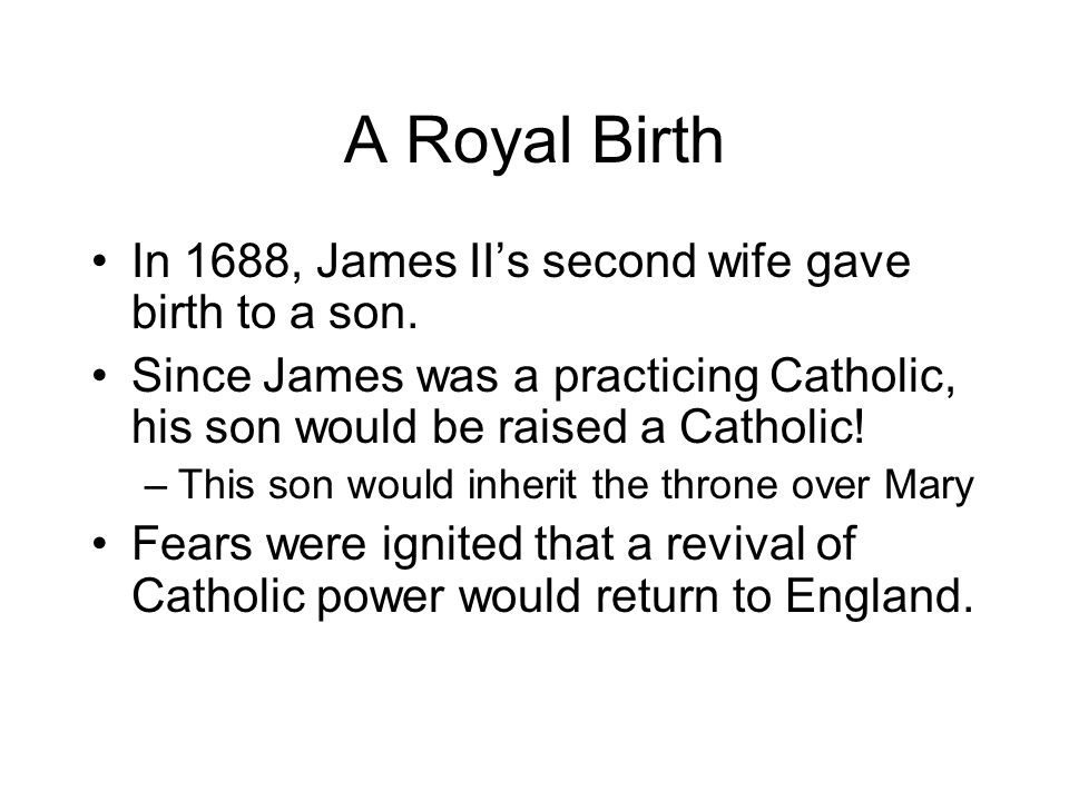 A Royal Birth In 1688, James II's second wife gave birth to a son.