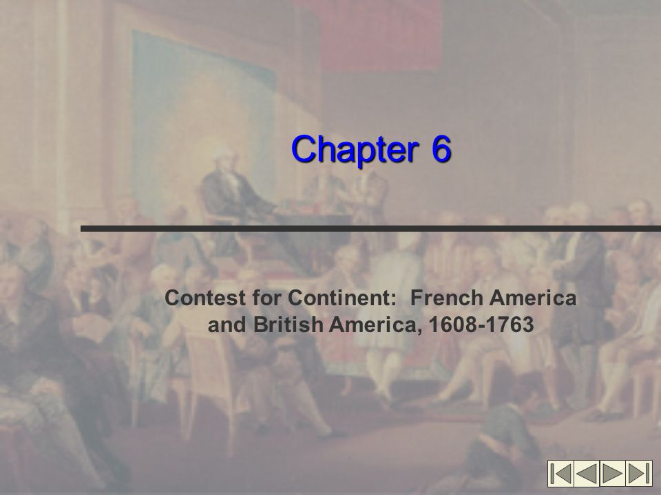 Chapter 6 Contest for Continent: French America and British America, 1608-1763