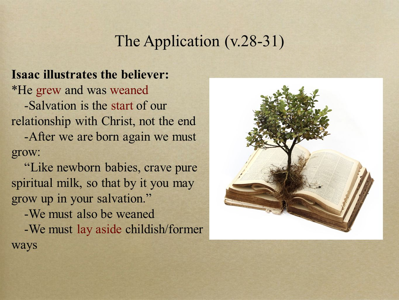 The Application (v.28-31) Isaac illustrates the believer: *He grew and was weaned -Salvation is the start of our relationship with Christ, not the end