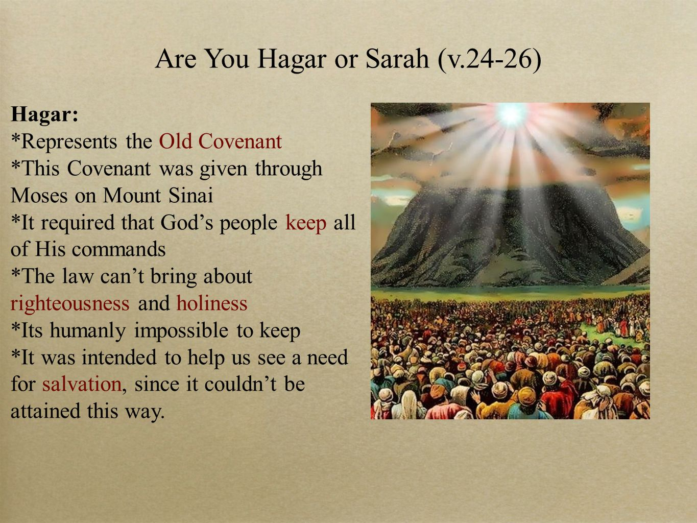 Are You Hagar or Sarah (v.24-26) Hagar: *Represents the Old Covenant *This Covenant was given through Moses on Mount Sinai *It required that God's peo