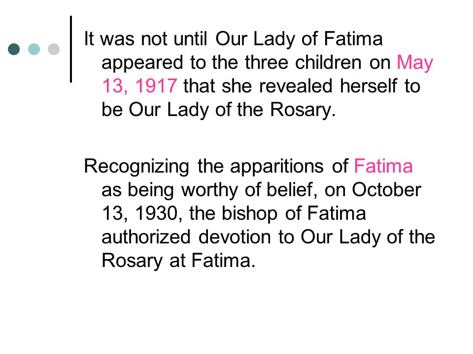 It was not until Our Lady of Fatima appeared to the three children on May 13, 1917 that she revealed herself to be Our Lady of the Rosary.