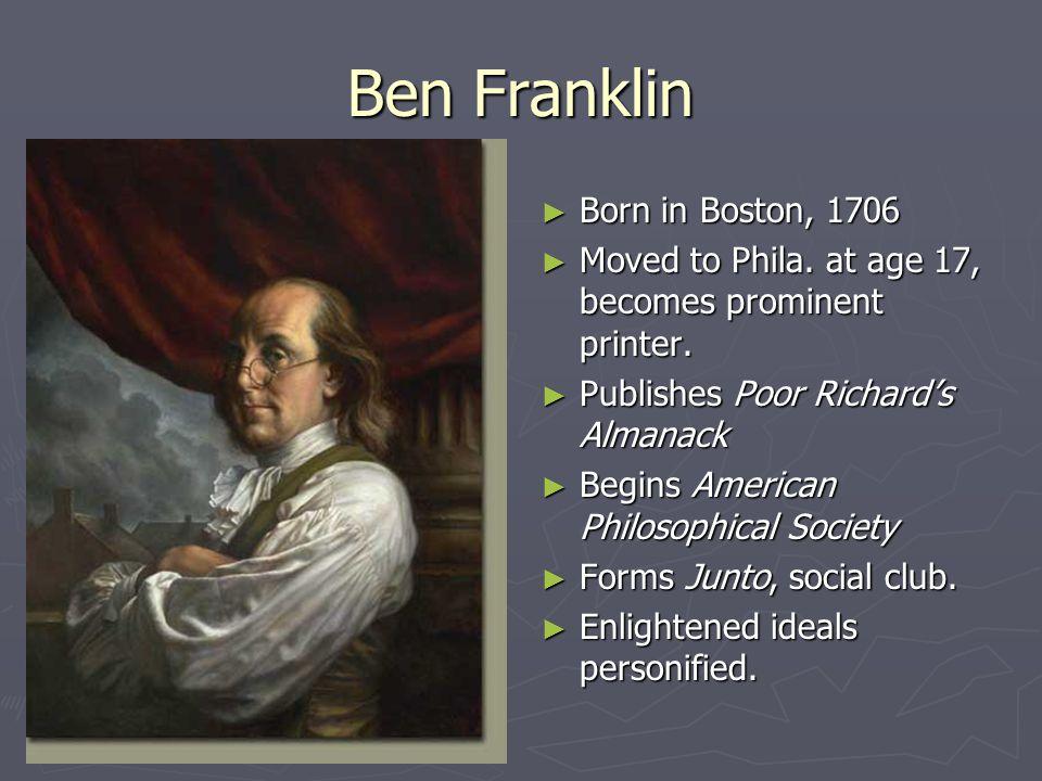 Ben Franklin ► Born in Boston, 1706 ► Moved to Phila.