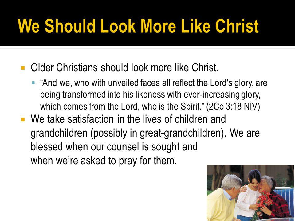  Older Christians should look more like Christ.