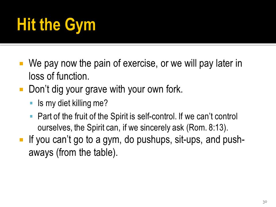  We pay now the pain of exercise, or we will pay later in loss of function.
