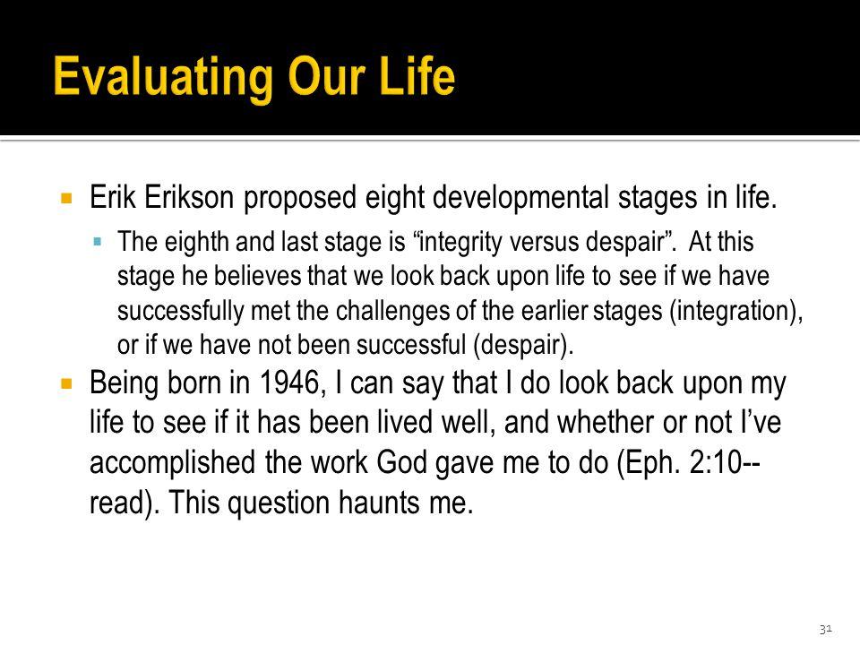  Erik Erikson proposed eight developmental stages in life.