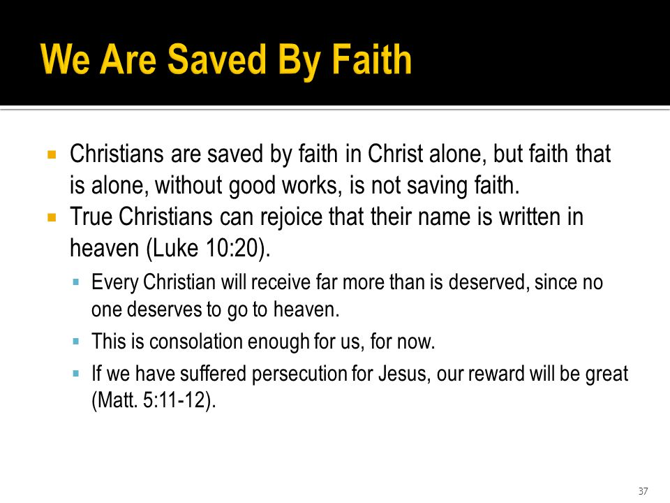  Christians are saved by faith in Christ alone, but faith that is alone, without good works, is not saving faith.