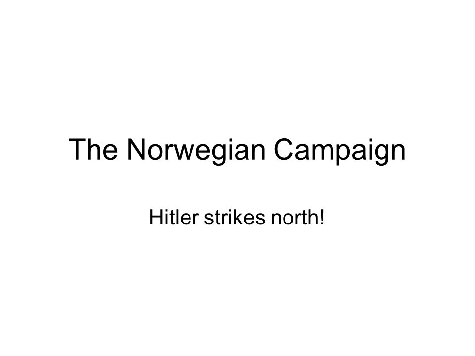 The Norwegian Campaign Hitler strikes north!