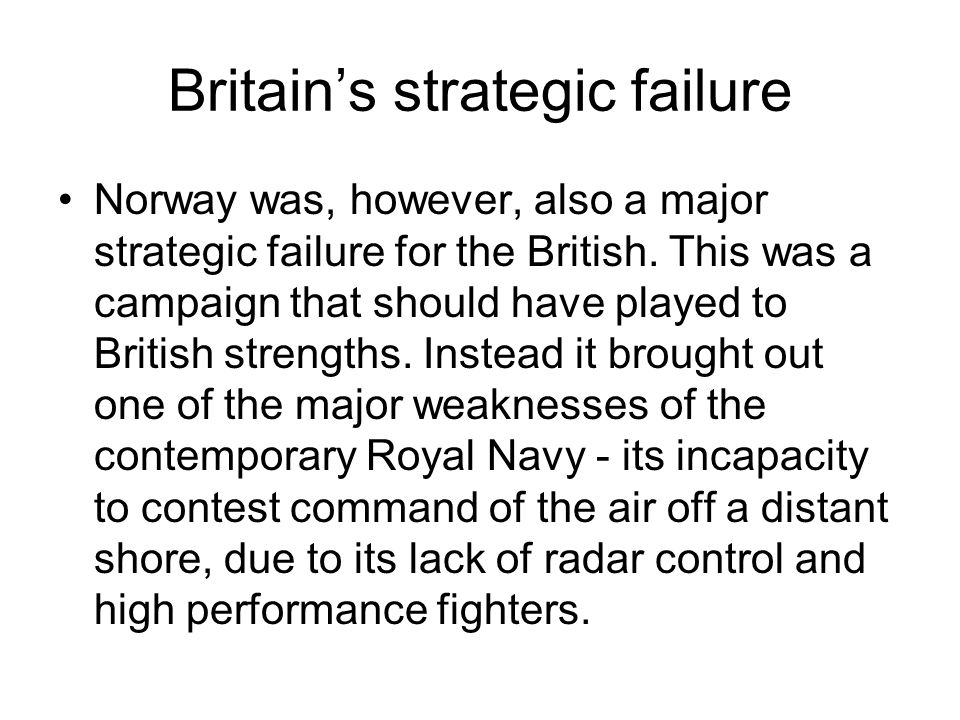 Britain's strategic failure Norway was, however, also a major strategic failure for the British.