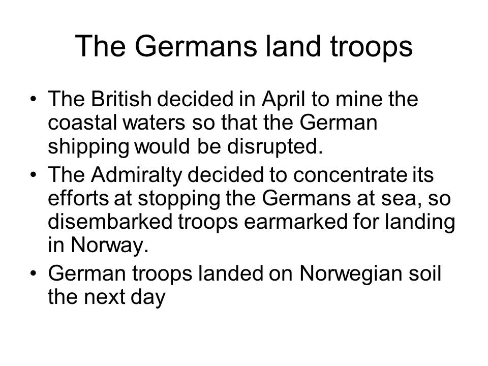 The Germans land troops The German operation was generally successful, but did not go entirely according to plan.