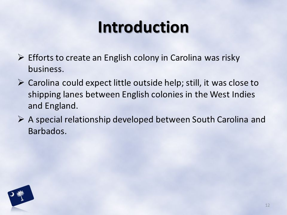 Introduction  Efforts to create an English colony in Carolina was risky business.  Carolina could expect little outside help; still, it was close to