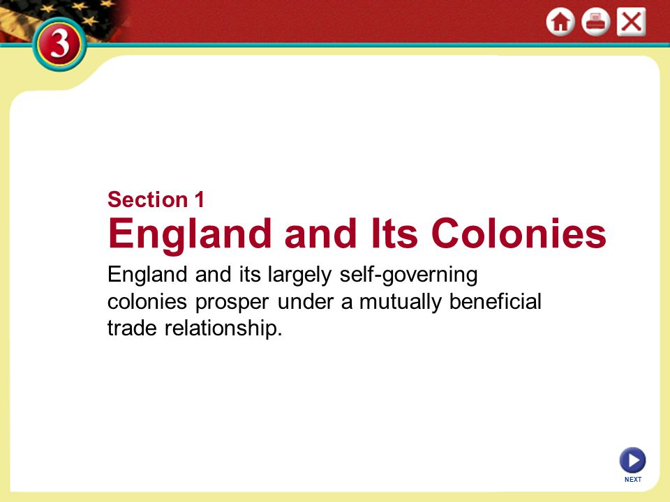 Section 1 England and Its Colonies England and its largely self-governing colonies prosper under a mutually beneficial trade relationship.