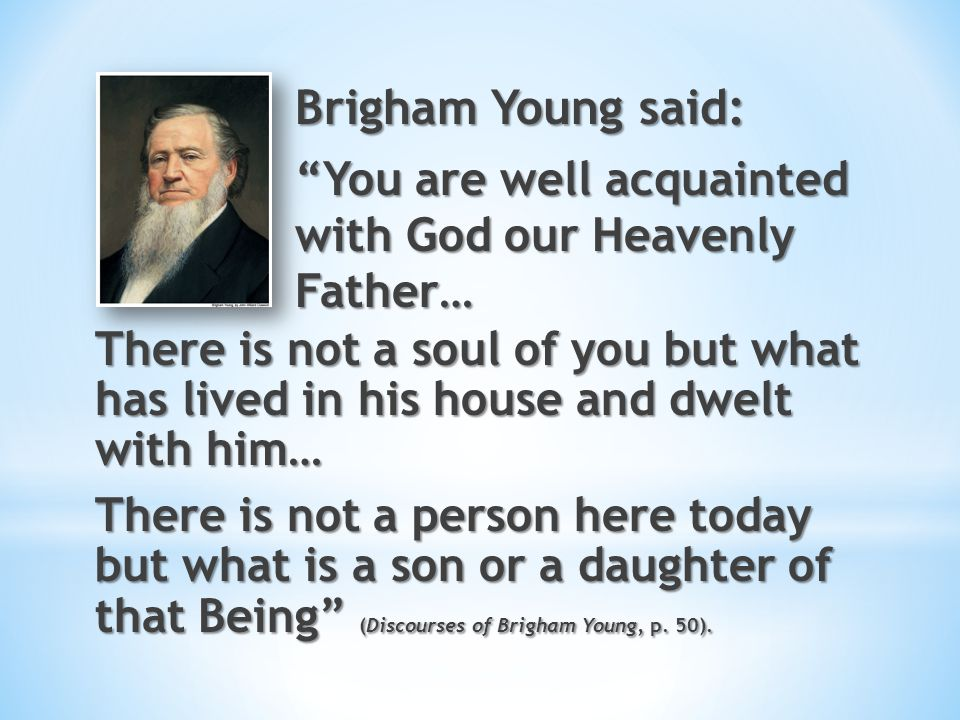 * You and I are spirit children of Heavenly Father.