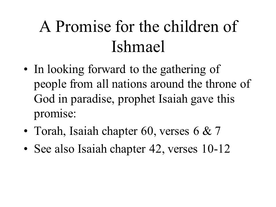 A Promise for the children of Ishmael In looking forward to the gathering of people from all nations around the throne of God in paradise, prophet Isa
