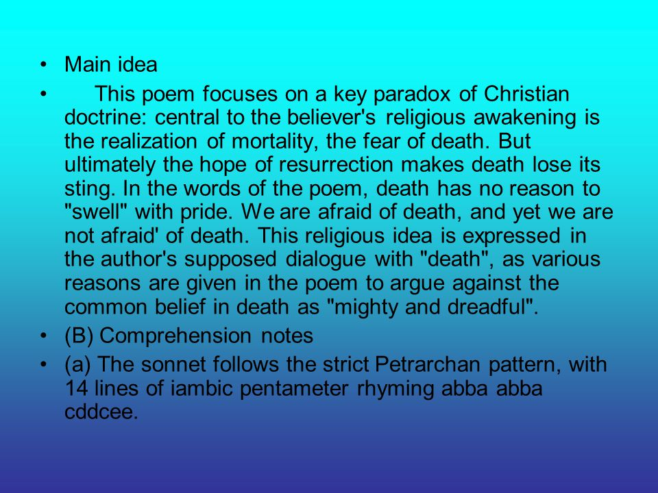 Main idea This poem focuses on a key paradox of Christian doctrine: central to the believer's religious awakening is the realization of mortality, the