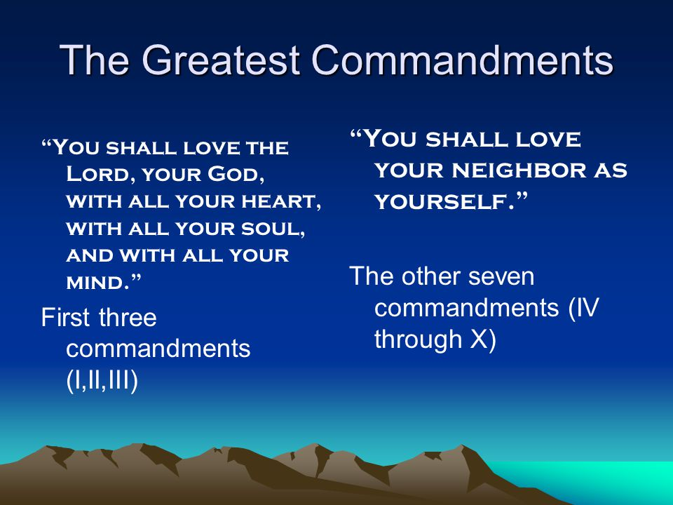 """The Greatest Commandments """"You shall love the Lord, your God, with all your heart, with all your soul, and with all your mind."""" First three commandmen"""