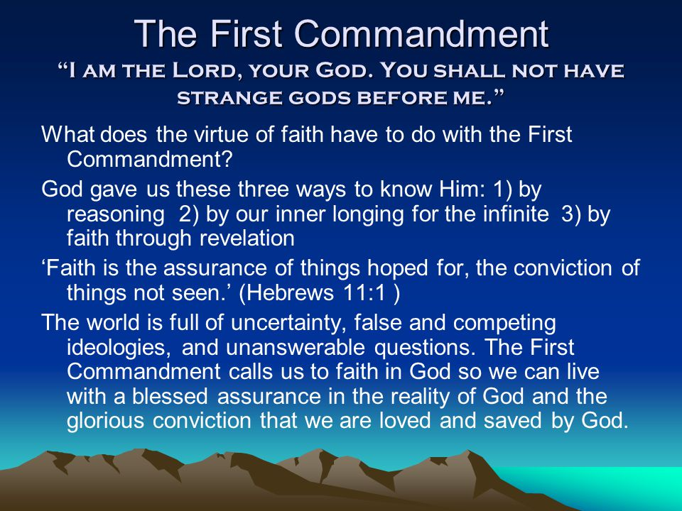 """The First Commandment """"I am the Lord, your God. You shall not have strange gods before me."""" What does the virtue of faith have to do with the First Co"""