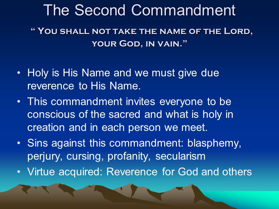 """The Second Commandment """" You shall not take the name of the Lord, your God, in vain."""" Holy is His Name and we must give due reverence to His Name. Thi"""