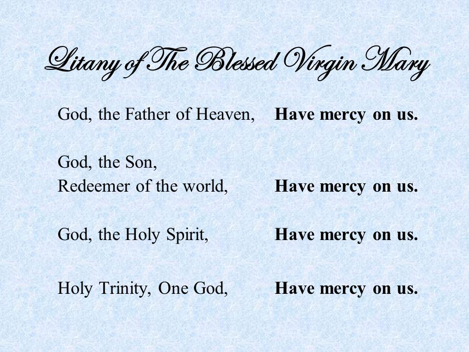 Litany of The Blessed Virgin Mary God, the Father of Heaven, Have mercy on us.