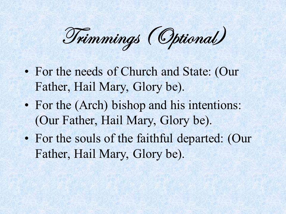 Trimmings (Optional) For the needs of Church and State: (Our Father, Hail Mary, Glory be).
