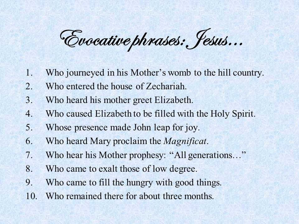 Evocative phrases: Jesus… 1.Who journeyed in his Mother's womb to the hill country.