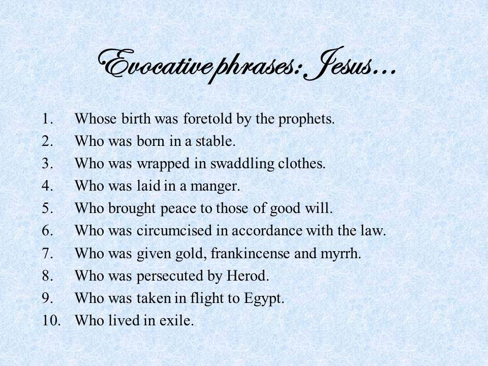 Evocative phrases: Jesus… 1.Whose birth was foretold by the prophets.