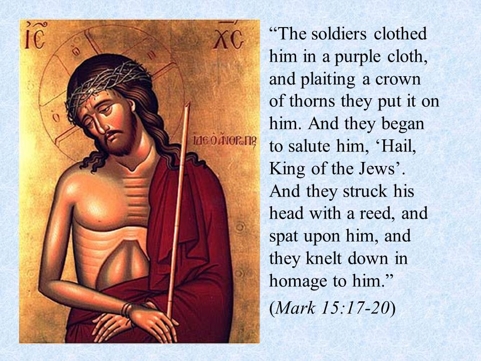 The soldiers clothed him in a purple cloth, and plaiting a crown of thorns they put it on him.
