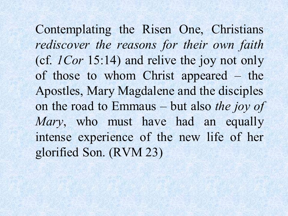 Contemplating the Risen One, Christians rediscover the reasons for their own faith (cf.