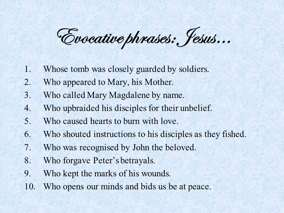 Evocative phrases: Jesus… 1.Whose tomb was closely guarded by soldiers.