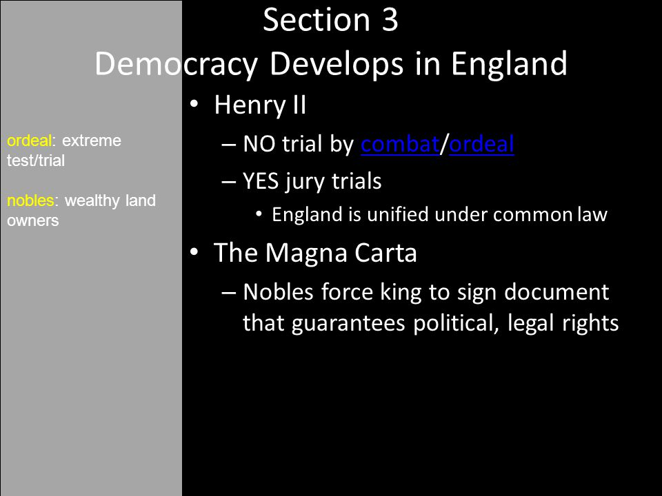 Henry II – NO trial by combat/ordealcombatordeal – YES jury trials England is unified under common law The Magna Carta – Nobles force king to sign doc