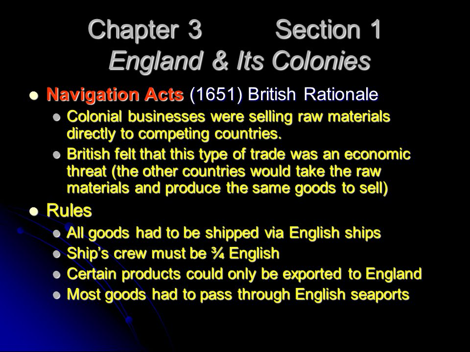 Chapter 3 Section 1 England & Its Colonies Navigation Acts (1651) British Rationale Navigation Acts (1651) British Rationale Colonial businesses were