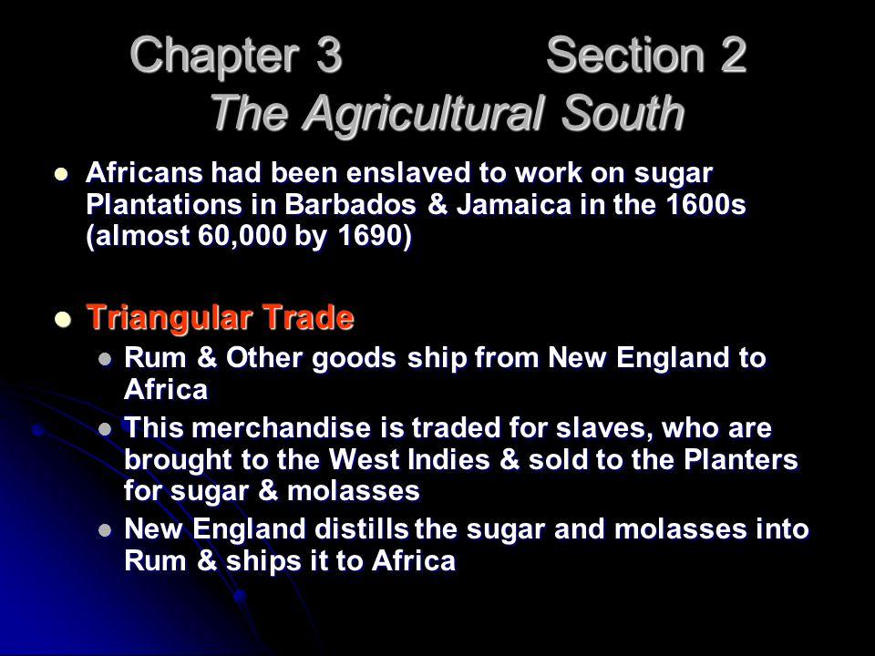 Chapter 3 Section 2 The Agricultural South Africans had been enslaved to work on sugar Plantations in Barbados & Jamaica in the 1600s (almost 60,000 b