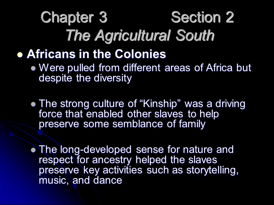 Chapter 3 Section 2 The Agricultural South Africans in the Colonies Africans in the Colonies Were pulled from different areas of Africa but despite th