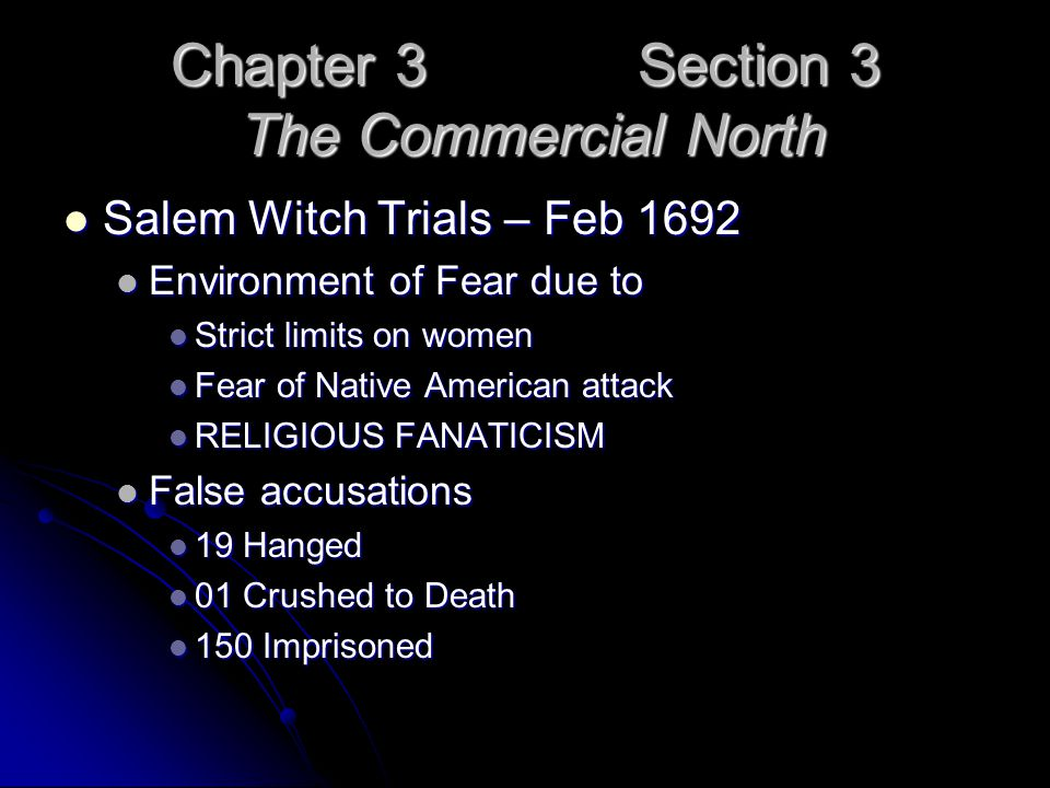 Chapter 3 Section 3 The Commercial North Salem Witch Trials – Feb 1692 Salem Witch Trials – Feb 1692 Environment of Fear due to Environment of Fear du