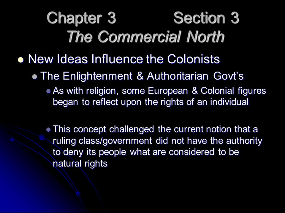 Chapter 3 Section 3 The Commercial North New Ideas Influence the Colonists New Ideas Influence the Colonists The Enlightenment & Authoritarian Govt's