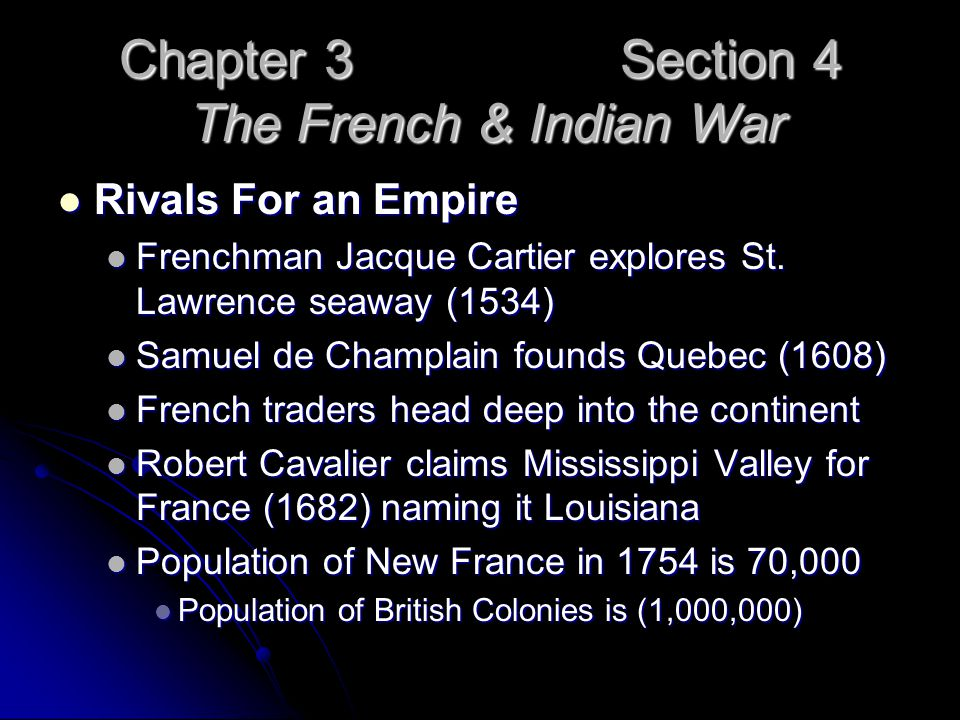 Chapter 3 Section 4 The French & Indian War Rivals For an Empire Rivals For an Empire Frenchman Jacque Cartier explores St. Lawrence seaway (1534) Fre