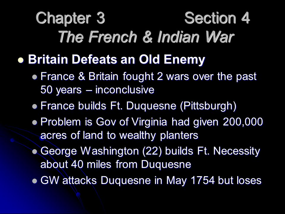 Chapter 3 Section 4 The French & Indian War Britain Defeats an Old Enemy Britain Defeats an Old Enemy France & Britain fought 2 wars over the past 50