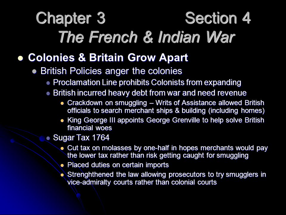 Chapter 3 Section 4 The French & Indian War Colonies & Britain Grow Apart Colonies & Britain Grow Apart British Policies anger the colonies British Po
