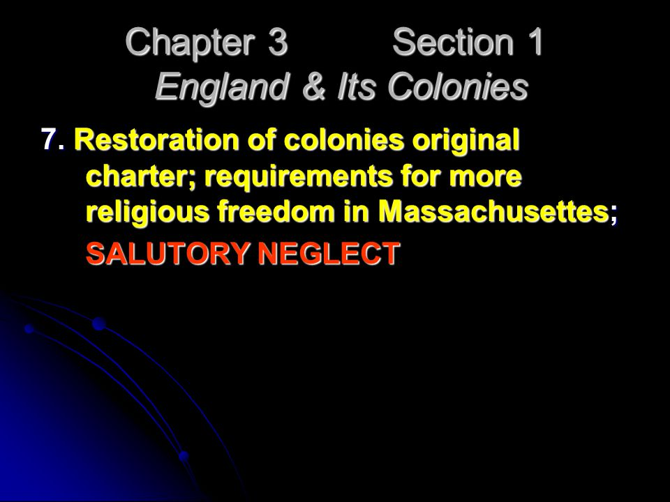 Chapter 3 Section 1 England & Its Colonies 7. Restoration of colonies original charter; requirements for more religious freedom in Massachusettes; SAL