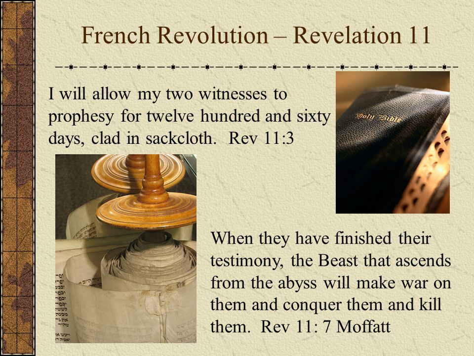 French Revolution – Revelation 11 I will allow my two witnesses to prophesy for twelve hundred and sixty days, clad in sackcloth.