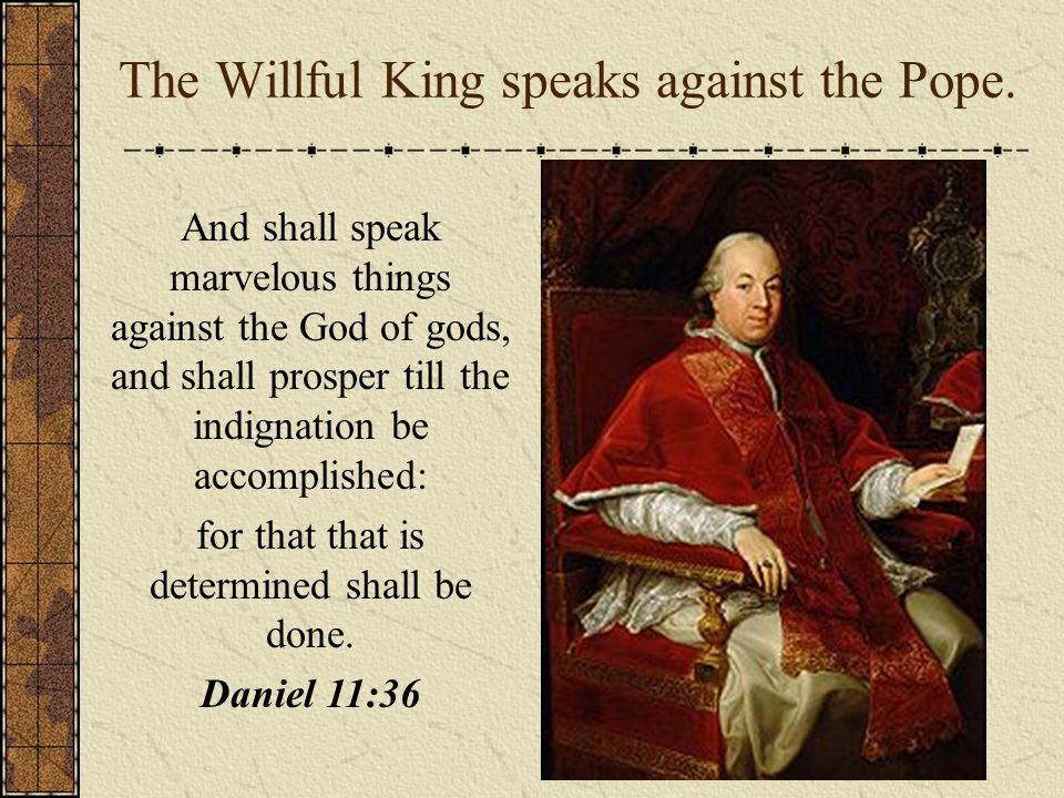 The Willful King speaks against the Pope.