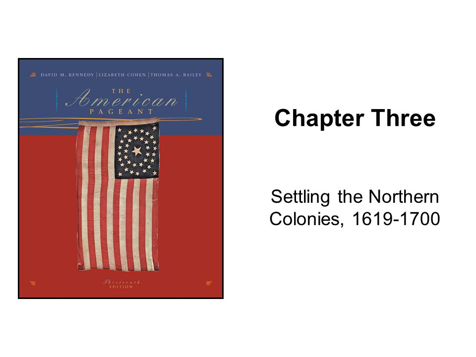 Chapter Three Settling the Northern Colonies, 1619-1700