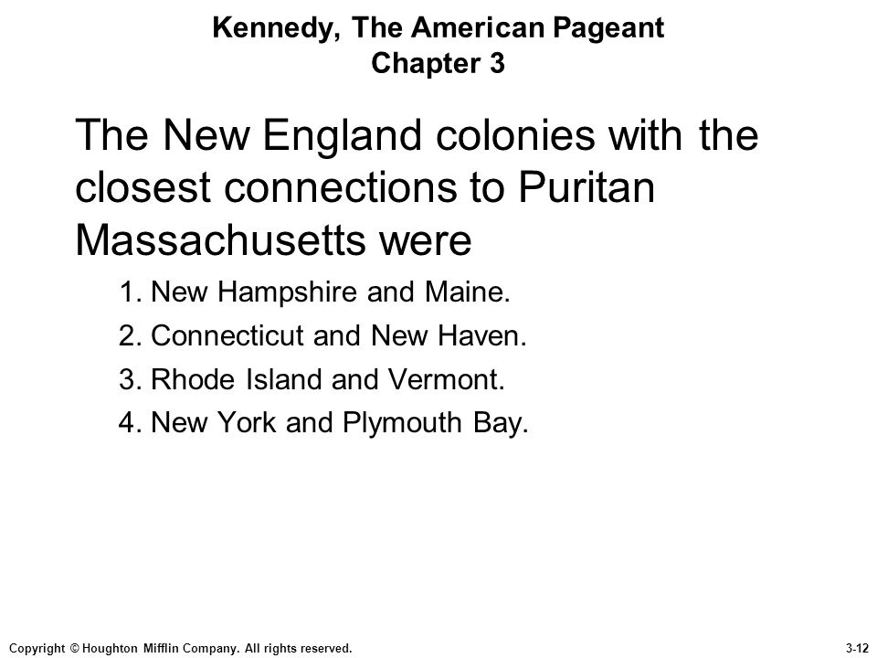 Copyright © Houghton Mifflin Company. All rights reserved.3-12 Kennedy, The American Pageant Chapter 3 The New England colonies with the closest conne