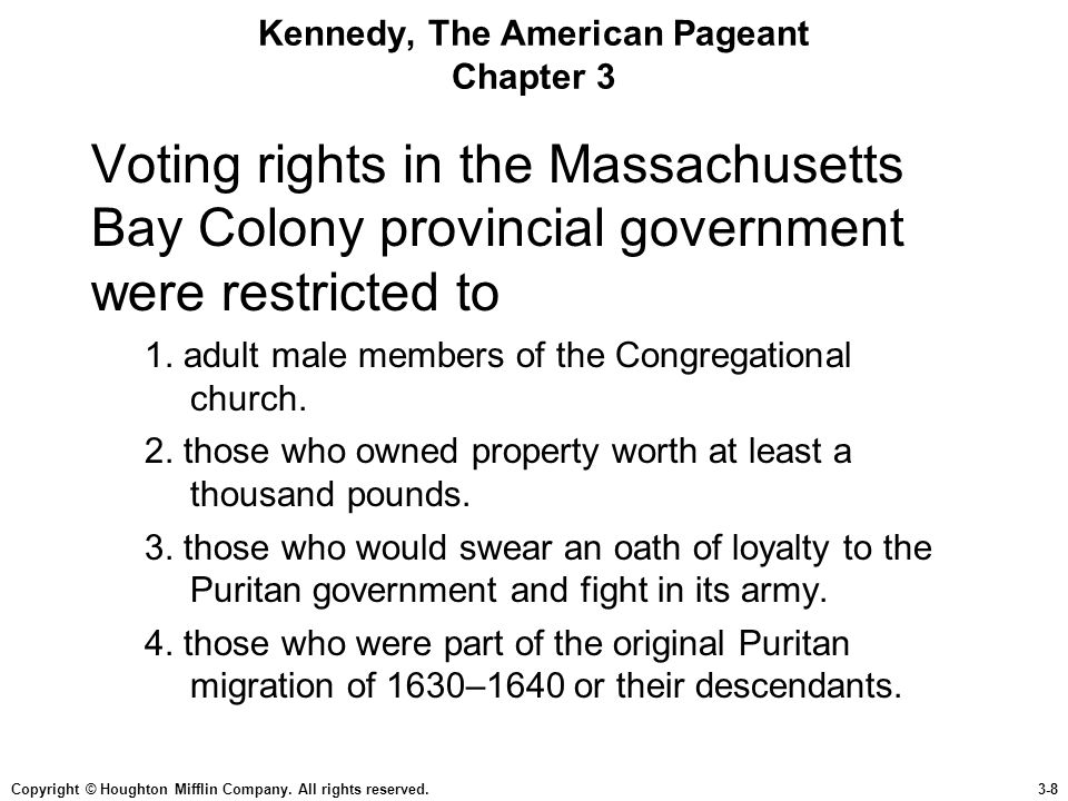 Copyright © Houghton Mifflin Company. All rights reserved.3-8 Kennedy, The American Pageant Chapter 3 Voting rights in the Massachusetts Bay Colony pr