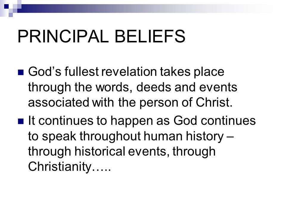 PRINCIPAL BELIEFS God's fullest revelation takes place through the words, deeds and events associated with the person of Christ. It continues to happe