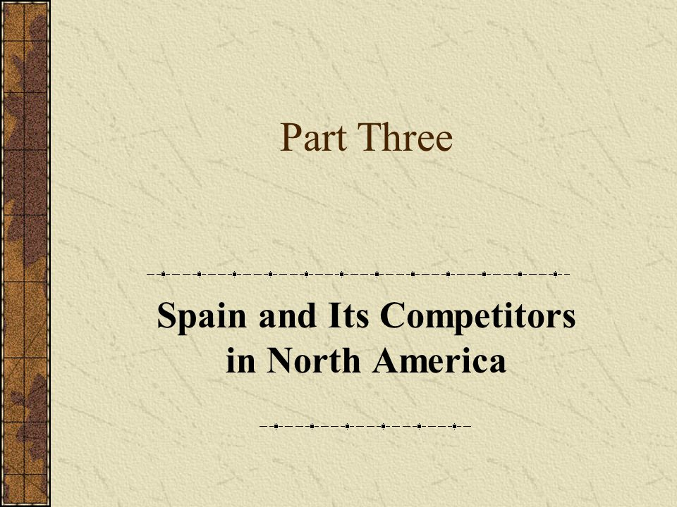 Part Three Spain and Its Competitors in North America