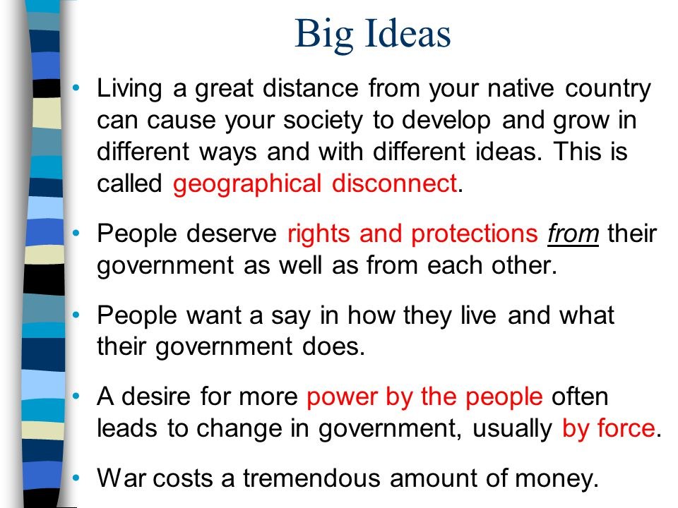 Big Ideas Living a great distance from your native country can cause your society to develop and grow in different ways and with different ideas.